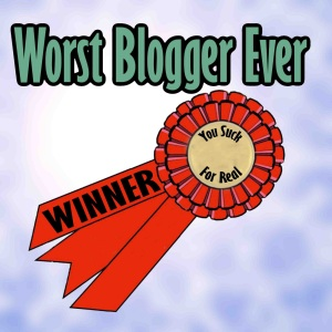 Worst Blogger Award